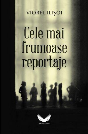 Viorel Ilisoi CELE MAI FRUMOASE REPORTAJE